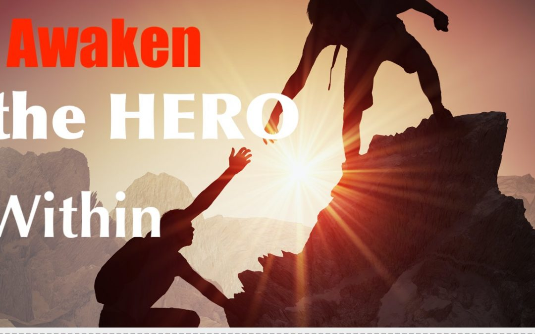 You are the HERO Awaken the Potential with YOU, knowing that life is Finite, JOY + LOVE Outcomes