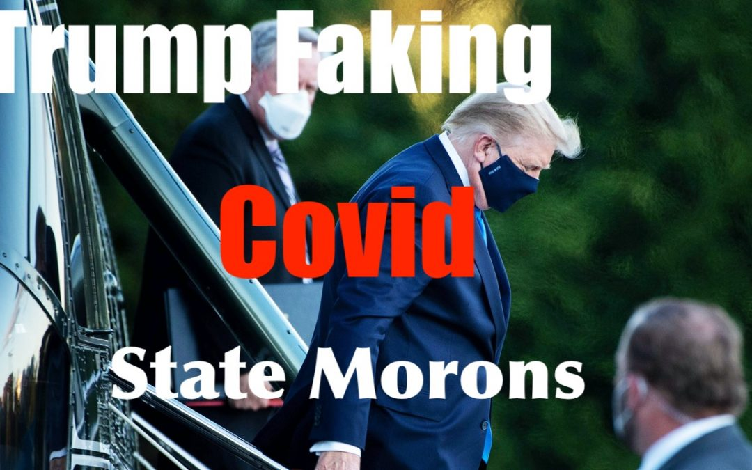 Donald Trump is FAKING Covid; Claim the Left, PROVING Idiocy