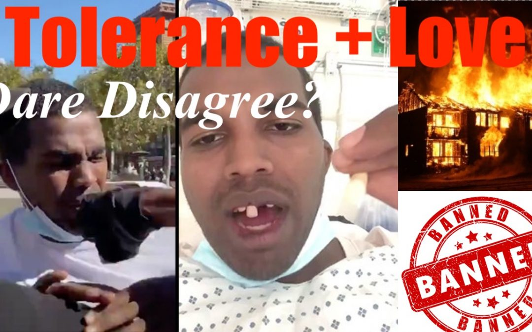 Disagree with Tolerance? Get Banned! Assaulted! And We'll Burn Your House Down!