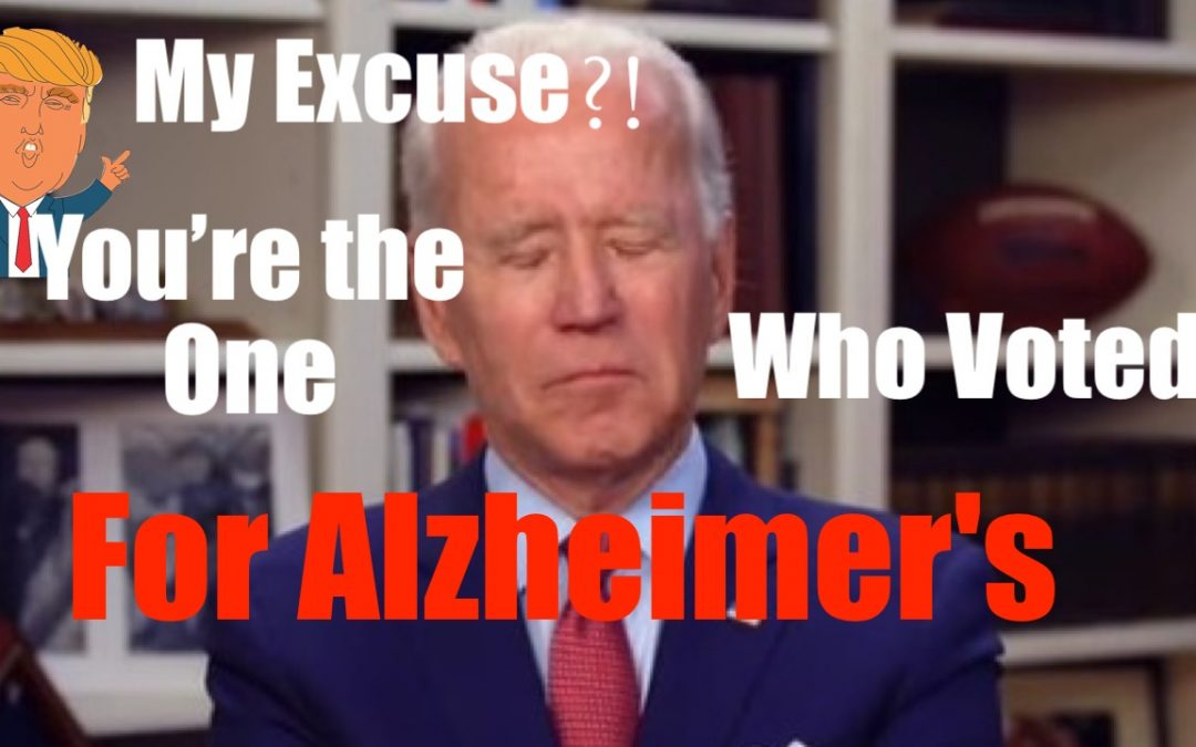 Excuse for Trump? NO, What's YOUR Excuse for Voting for an Alzheimer's Patient?