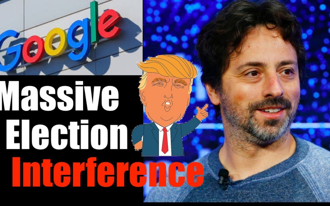 Google + Sergey Brin's Massive Election Interference – see for yourself