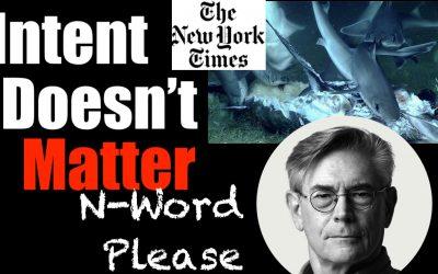 """Intent Doesn't MATTER"" – the Woke Shark Feeding Frenzy at NY Times"