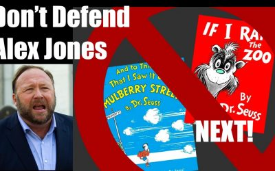 When You Don't Defend Alex Jones, They Get To Cancel Dr Seuss (#Progressives are Cancer)
