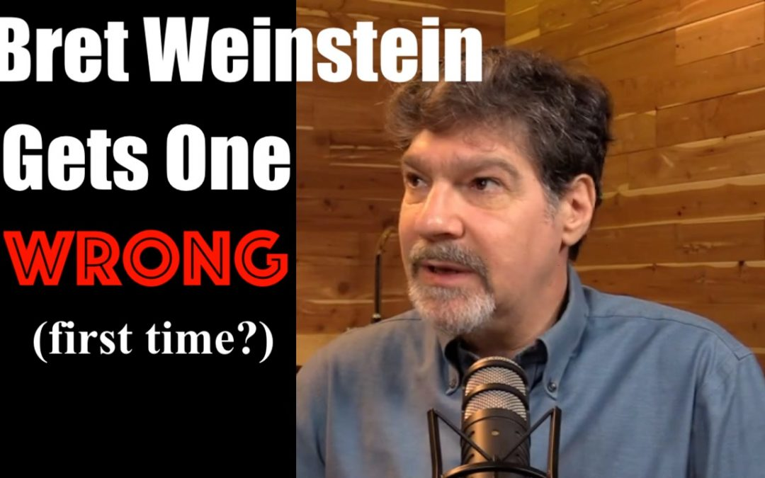 Bret Weinstein gets one WRONG- False Equivalence of MAGAstan to WOKEistan