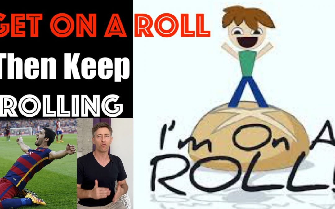 When you Get on a Roll; Keep Rolling. (Life is EASY) — Just Avoid the Cliff