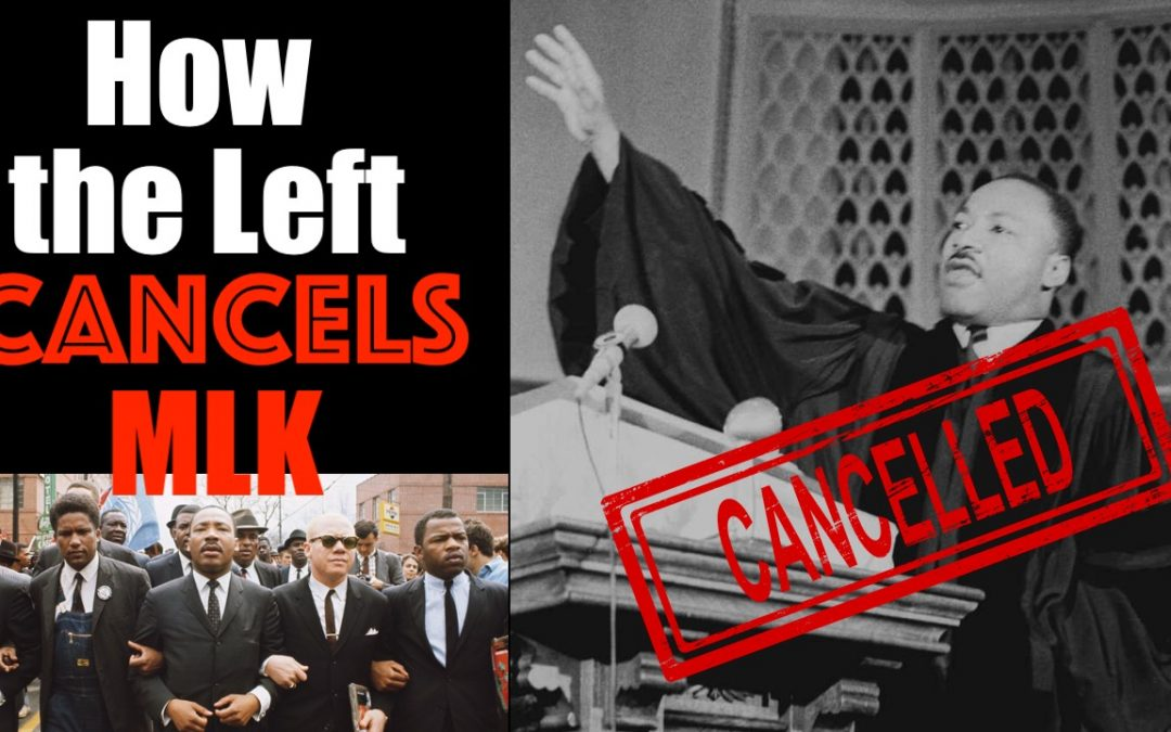 How the Left Subverts + Cancels Reverend Martin Luther King Jr's Legacy