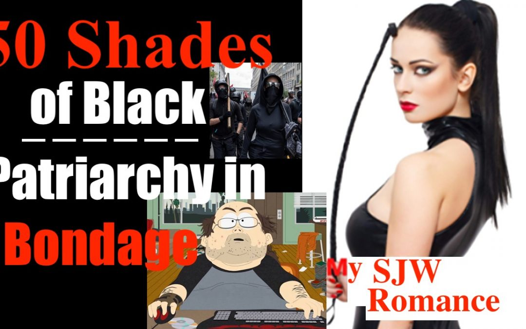 50 Shades of Black (Patriarchy in Bondage) —  My SJW / Antifa Romance Novel